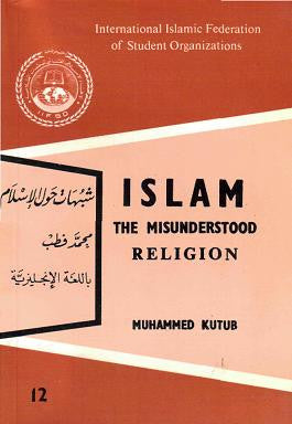 Islam: The Misunderstood Religion - Muhammad Qutb