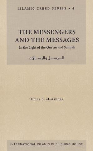 The Messengers and the Messages : Islamic Creed Series Volume 4 - Umar al-Ashqar