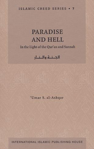 Paradise and Hell  : Islamic Creed Series Volume 7 - Umar al-Ashqar