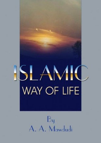 Islamic Way of Life - Abul A'la Maududi