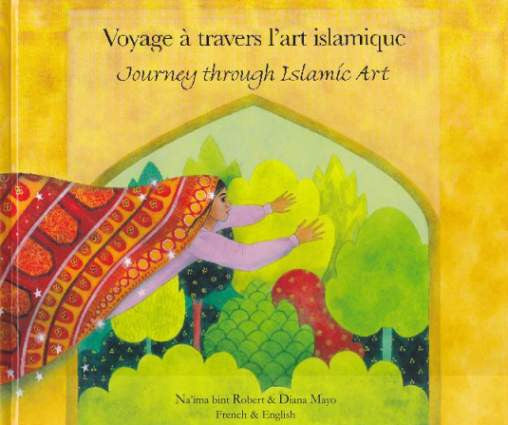 Journey Through Islamic Art (English/French)  - Na'ima Bint Robert