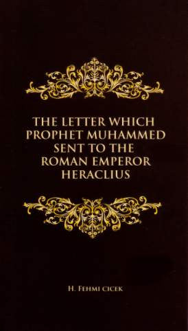 The letter which prophet Muhammad sent to the Roman Emperor Heraclius - Fehmi Cicek