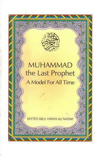 Muhammad The Last Prophet: A Model for all Times - Abul Hassan Nadwi
