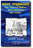 News Overboard: the Tabloid Media, Race Politics, and Islam  - Iain Lygo
