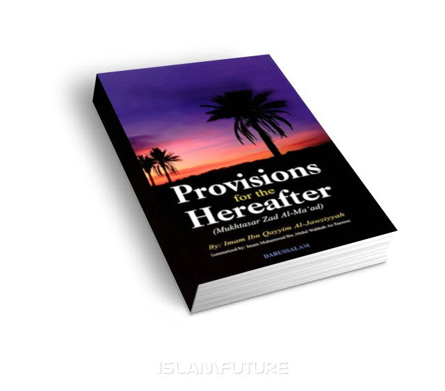Provisions For The Hereafter – (Mukhtasar Zad Al-Maad)  - Ibn Al Qayem Al Jawyzia