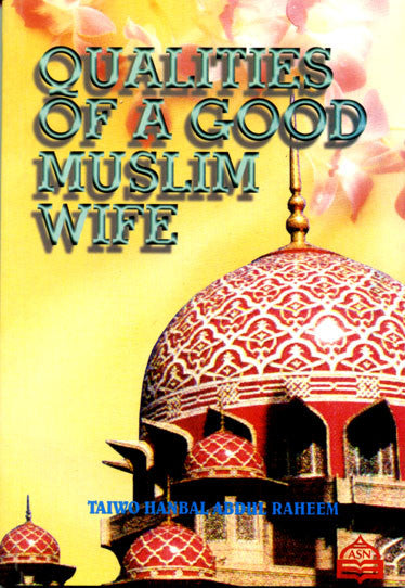 Qualities of a Good Muslim Wife - Taiwo Hanbal Abd Raheem