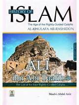History Of Islam:The Age of the Rightly-Guided Caliphs -Ali ibn Abi Taalib