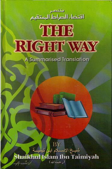 The Right Way - Mukhtasar Iqtda' Sirat ul Mustaqim - Ibn Taymiyah