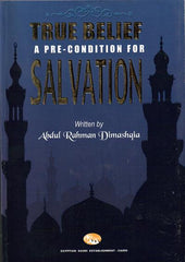 True Belief - A pre-condition for Salvation - Abdul Rahman Dimashqia