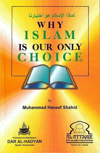 Why Islam is our only Choice? - Muhammad Haneef Shahid