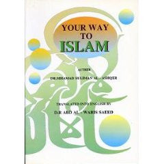 Your way to Islam - Muhammad Suliman Al - Ashqer