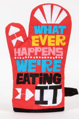 WHATEVER HAPPENS, WE'RE EATING IT OVEN MITT