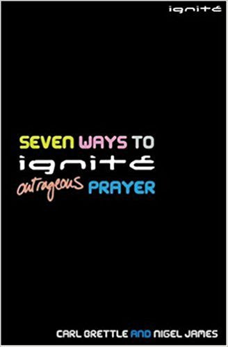 Seven ways to Ignite Outrageous Prayer