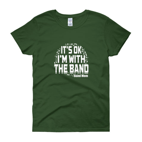 It's OK  I'm With the Band - Band Mom  -  Women's short sleeve t-shirt