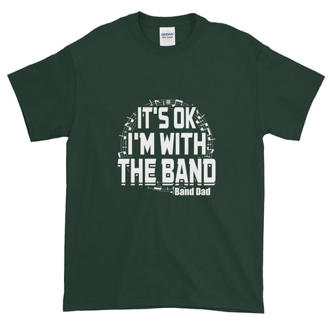 It's OK  I'm With The Band - Band Dad  -  Short sleeve t-shirt