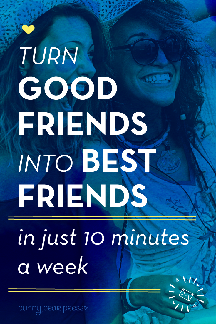 Turn Good Friends into Best Friends in just 10 minutes a week