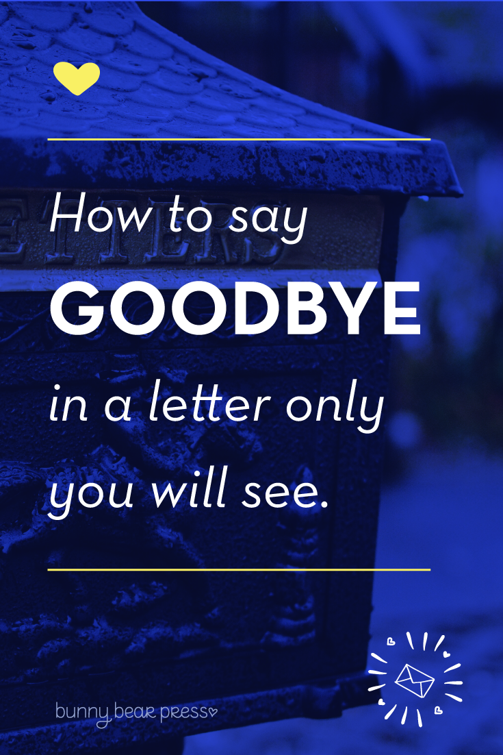 How to say goodbye in a letter only you will see.