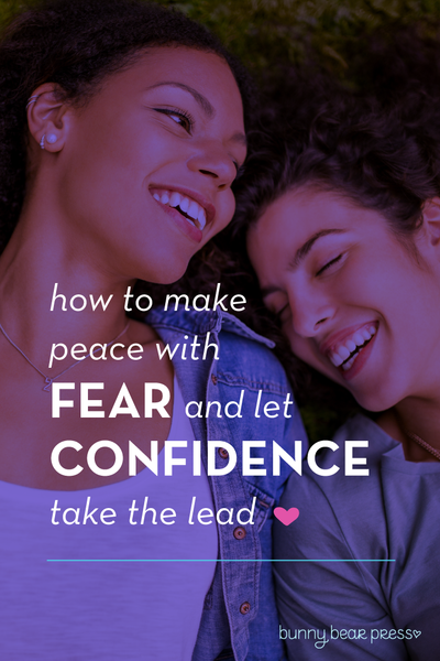 How to make peace with Fear and let Confidence take the lead