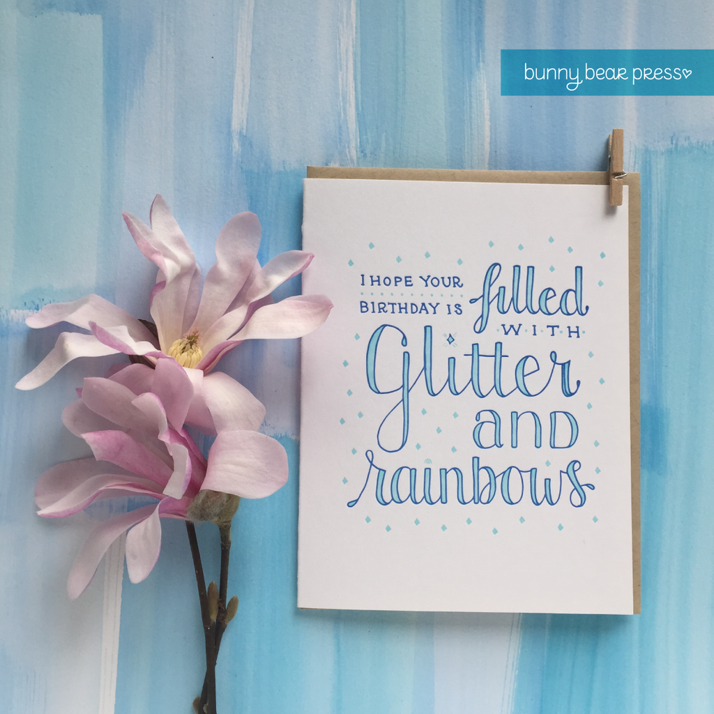 I hope your birthday is filled with glitter and rainbows–letterpress birthday card by Bunny Bear Press.