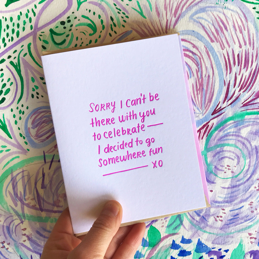 Sorry I cant be with you to celebrate i decided to go somewhere fun regrets letterpress greeting card by bunny bear press