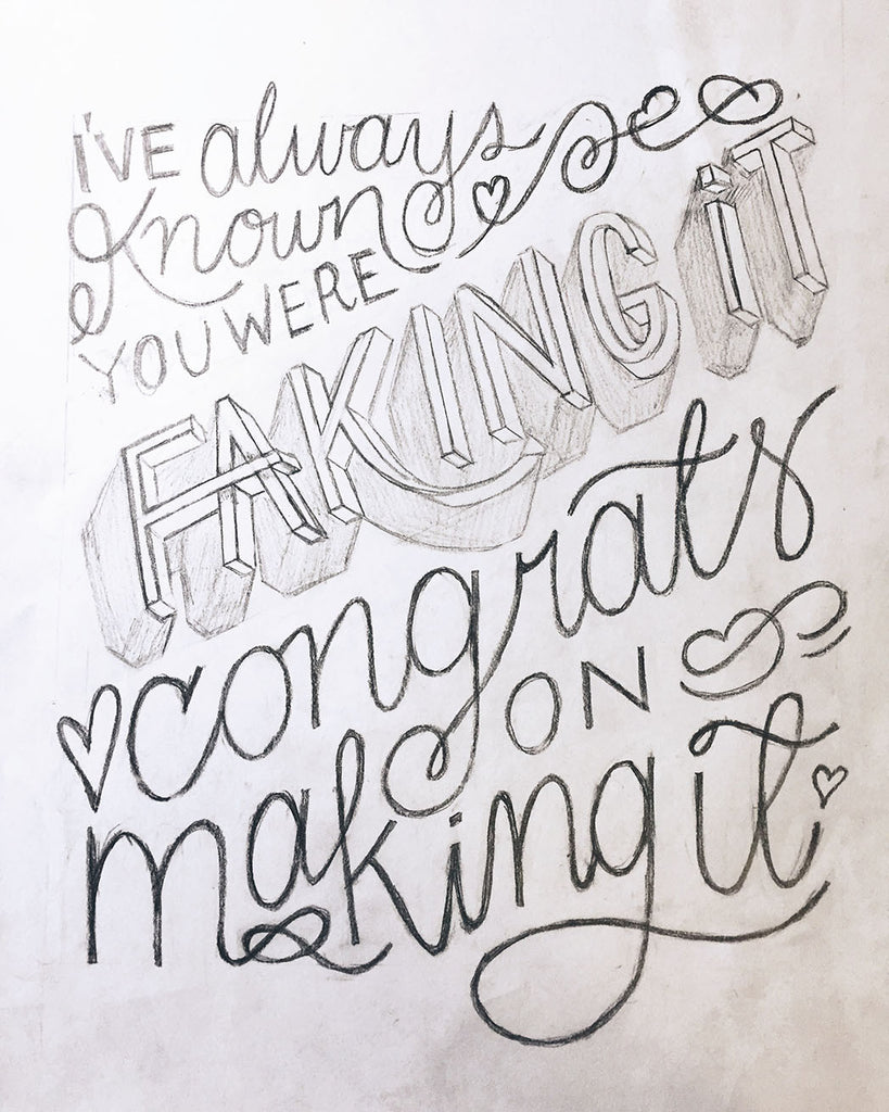 Sketch for a new card that says: I've always known you were faking it congrats on making it.