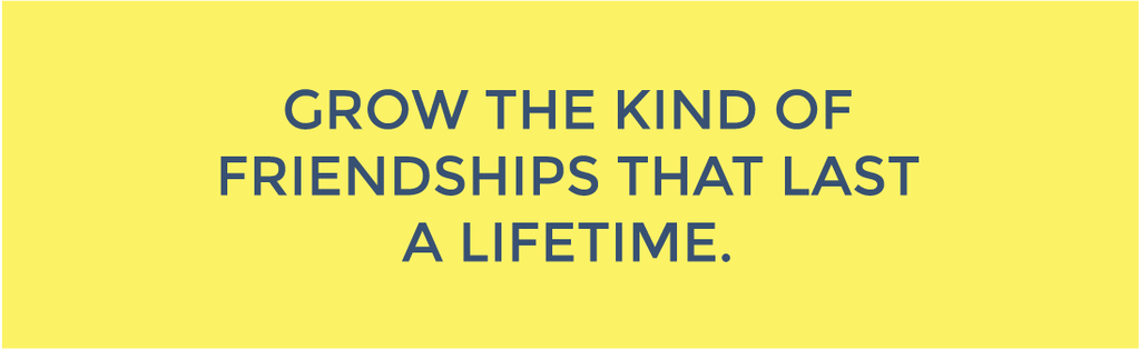 """Grow the kind of Friendships that last a lifetime."" Image"