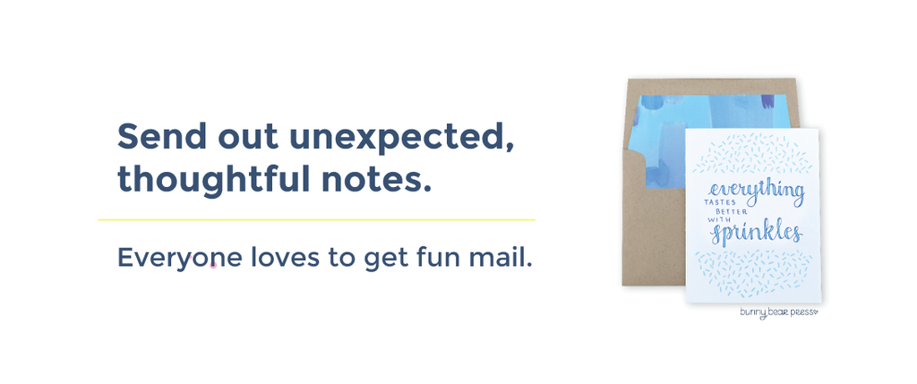 """Send Out Unexpected Thoughtful Notes"