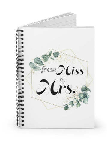 From Miss to Mrs. Wedding Spiral Notebook