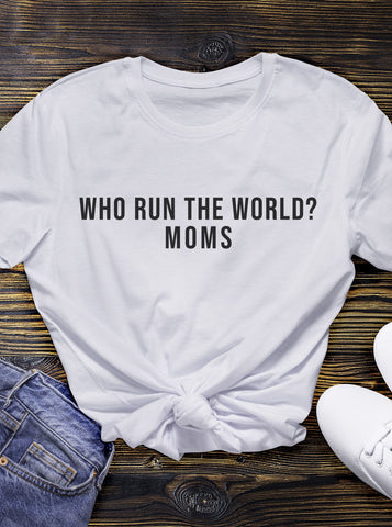 Who Run The World? Moms T-Shirt