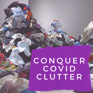 "Quick Tips For Tackling ""COVID Clutter"" in Your Home"