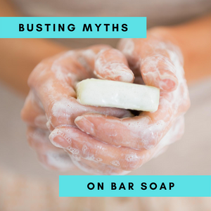 Bar Soap Myths: The (Not So) Dirty Truth
