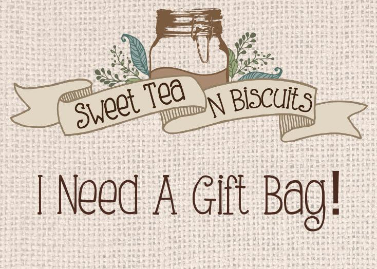 I Need A Gift Bag !-Sweet Tea 'N Biscuits