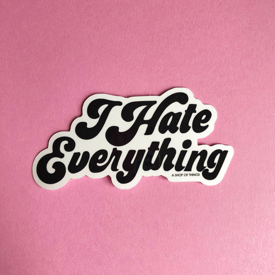 I Hate Everything sticker