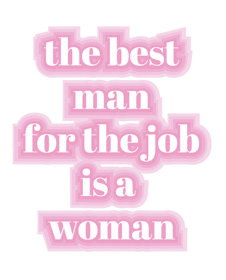 the Best Man for the Job is a Woman print