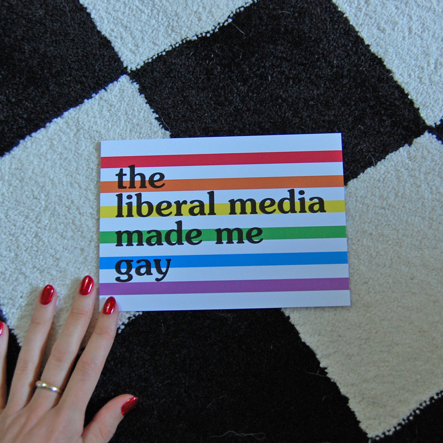 The Liberal Media made me Gay print