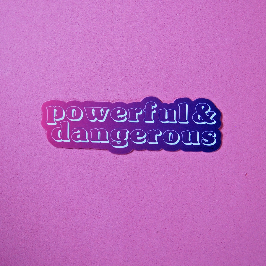 Powerful and Dangerous sticker