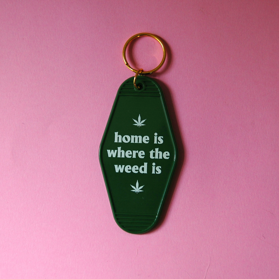 Home Is Where the Weed Is Keychain