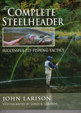 The Complete Steelheader - John Larison