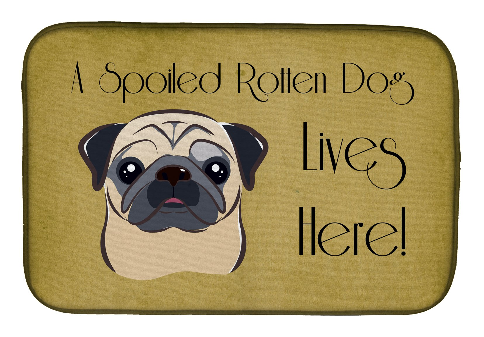 Fawn Pug Spoiled Dog Lives Here Dish Drying Mat BB1510DDM by Caroline's Treasures