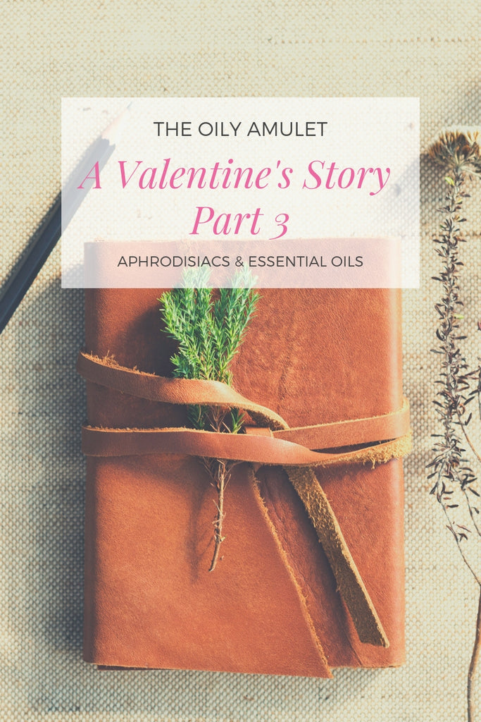The Oily Amulet's Valentine's Day Story - PART 3 - Aphrodisiacs