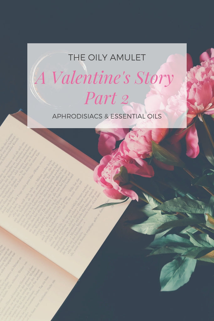 The Oily Amulet's Valentine's Day Story - PART 2 - Aphrodisiacs