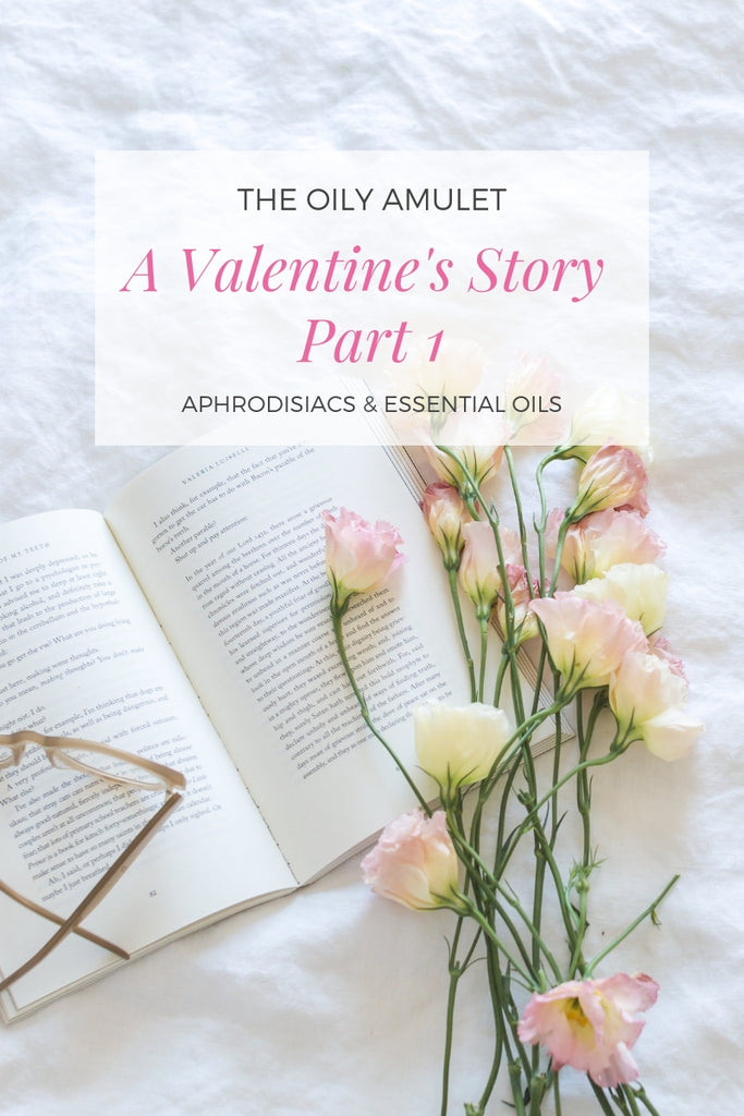The Oily Amulet's Valentine's Day Story - PART 1 - Aphrodisiacs