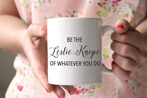 Be The Leslie Knope Of Whatever You Do Coffee Mug