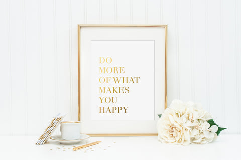 Do More Of What Makes You Happy Gold Gold Foil Print