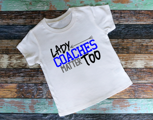 Lady Coaches Matter Too - Lady Coaches - Coaches- Sports Shirt - Coach Shirt