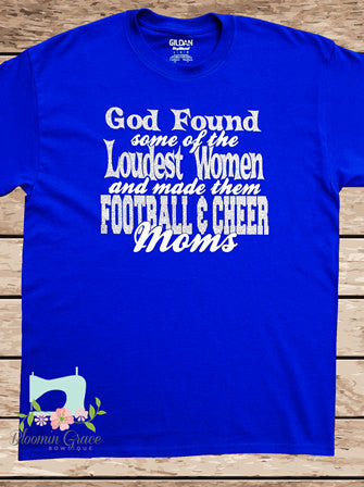 God found the loudest women and made them football moms - cheer mom shirt - football mom shirt - Christmas Gift - Gift for Mom - God - Women