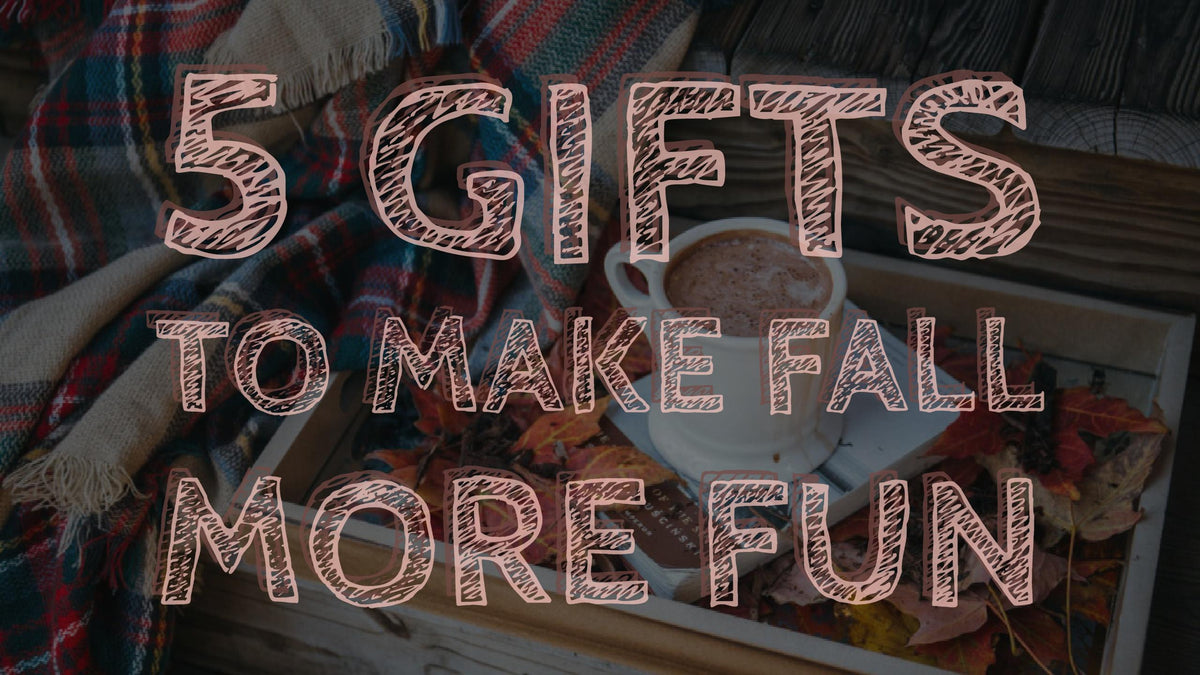 5 Gifts to Make Fall More Fun