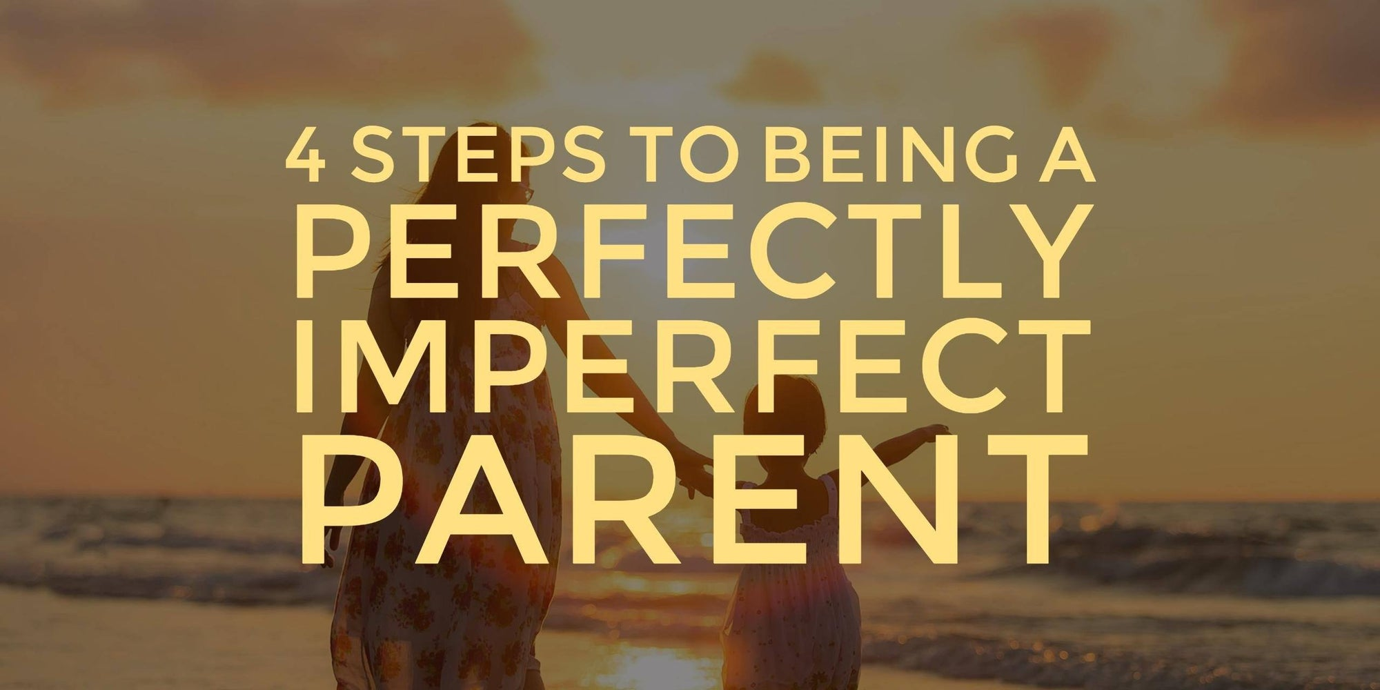 How-To: Perfectly Imperfect Parenting