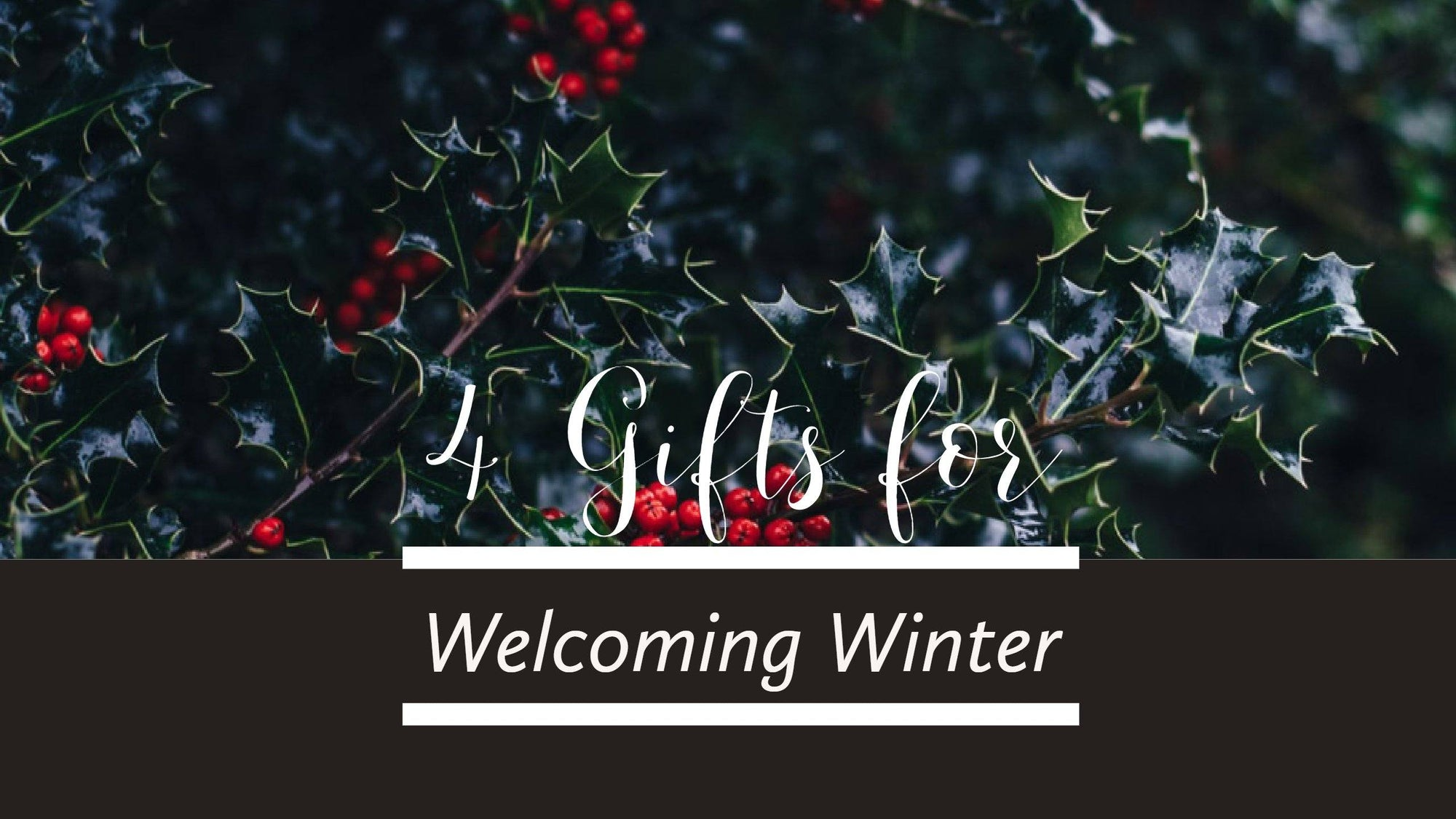 4 Gifts for Welcoming Winter