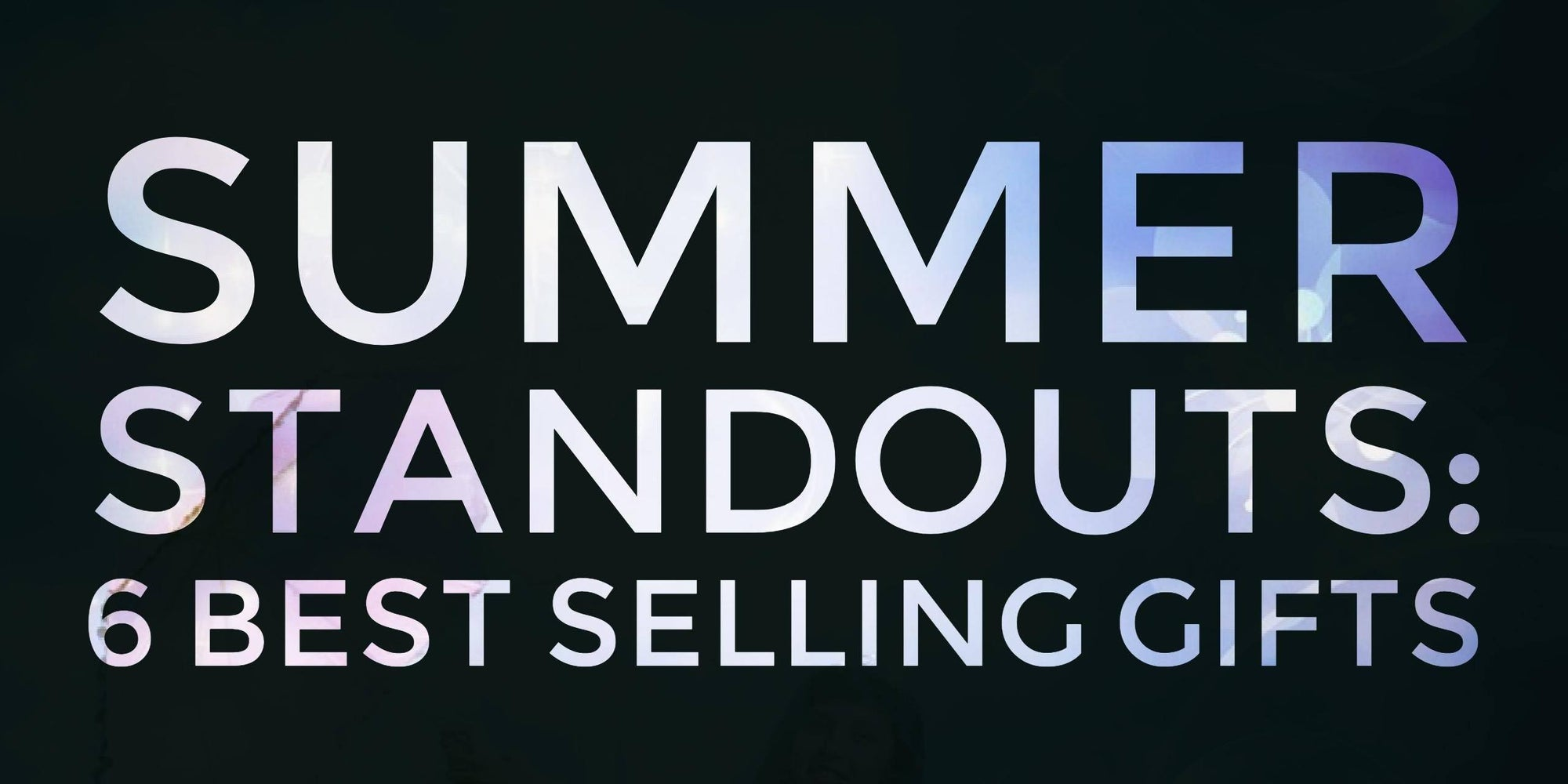 6 Summer Standouts: Best Sellers